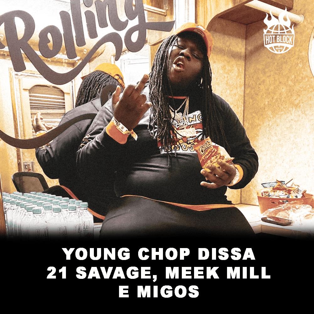 young-chop-dissa-21-savage-meek-mill-migos