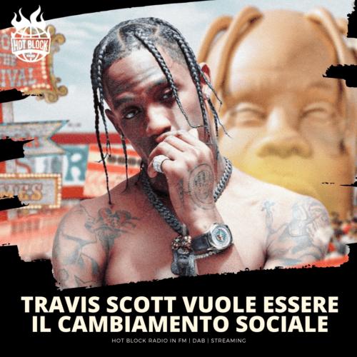"""Travis Scott """"sono uno strumento nelle mani del cambiamento sociale"""""""